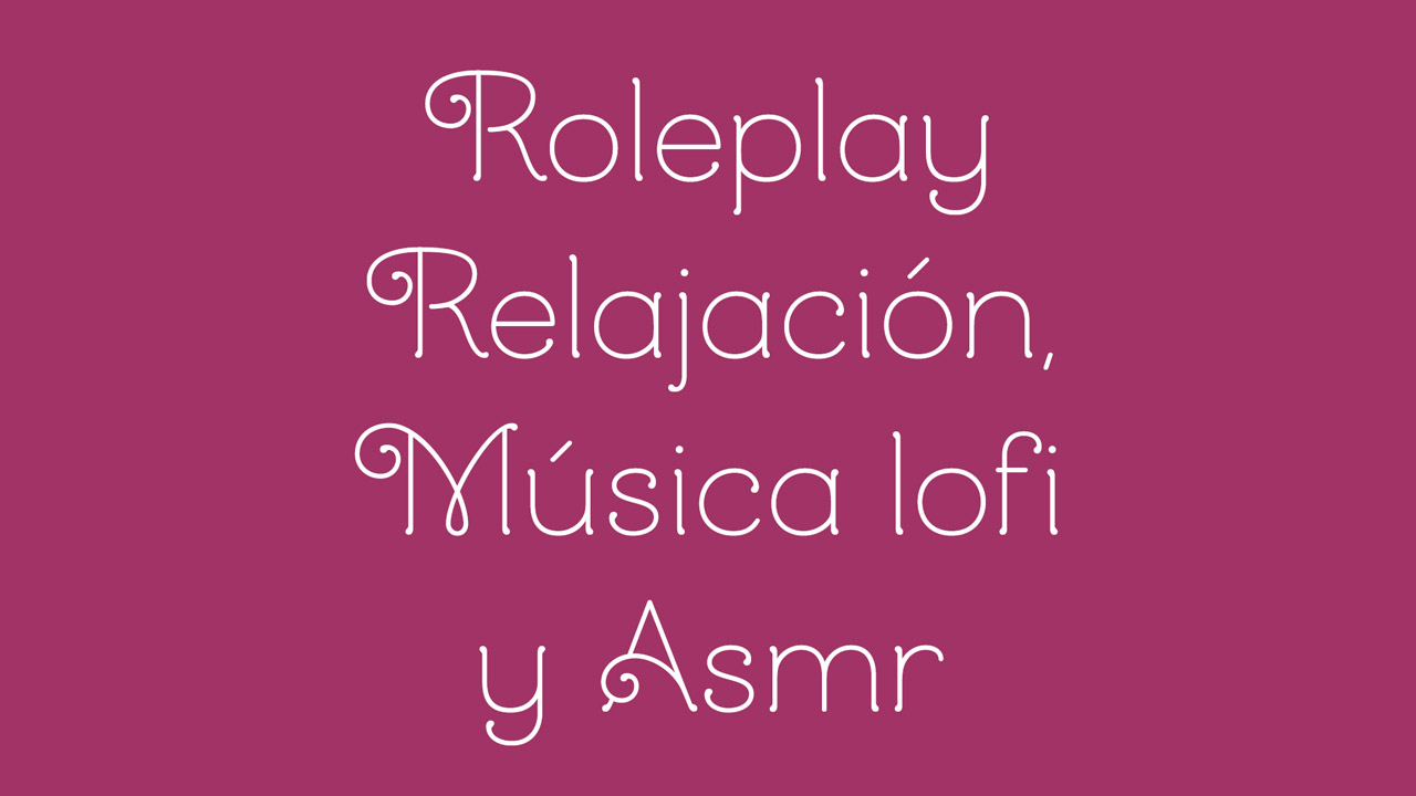 Roleplay Relajación, Música lofi y Asmr